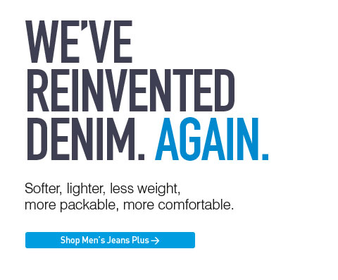 We've reinvented denim. Again. Softer, lighter, less weight, more packable, more comfortable. Shop Men's Jeans Plus.