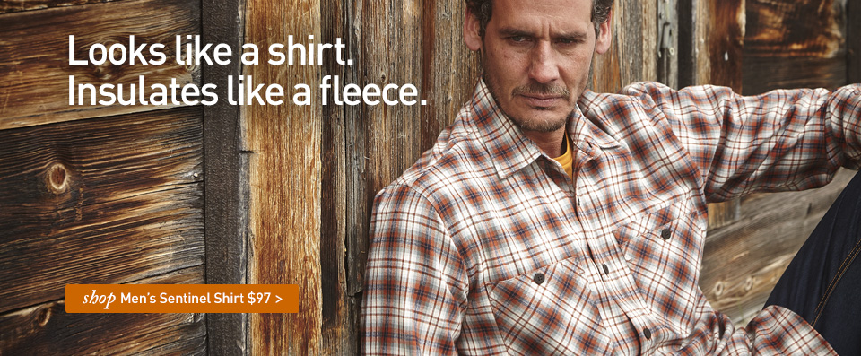 Men's Sentinel Shirt. $97. Looks like a shirt. Insulates like a fleece. SHOP Men's Sentinel Shirt.