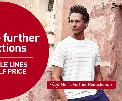 Massive Further Reductions. MANY SALE LINES NOW HALF PRICE. SHOP All Men's Further Reductions.
